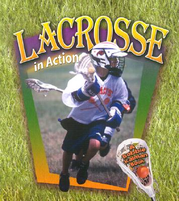 Lacrosse in Action By Crossingham, John/ Kantor, Katherine/ Rouse, Bonna (ILT)